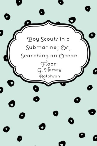 Download Boy Scouts in a Submarine; Or, Searching an Ocean Floor pdf