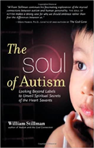 Autisms Hidden Gifts >> The Soul Of Autism Looking Beyond Labels To Unveil