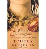 [ Touchy Subjects ] By Donoghue, Emma ( Author ) Apr-2011 [ Paperback ] Touchy Subjects