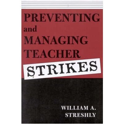 [ { PREVENTING AND MANAGING TEACHER STRIKES } ] by Streshly, William A (AUTHOR) Nov-01-2001 [ Paperback ]