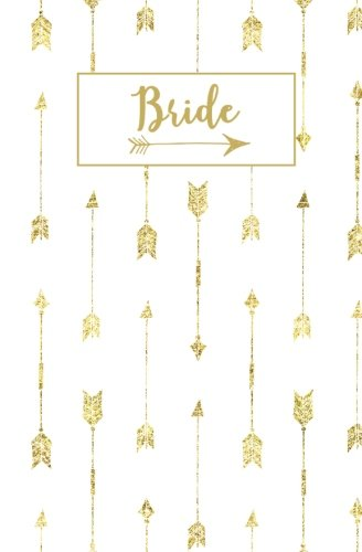 Bride: White Gold Arrow Blank Modern Calligraphy Journal, Wedding Planning Notebook, 110 Lined Pages, 5.25 x 8, Stylish Journal for Bride to Be, Ideal ... Bridal Party Gifts (Gold Weddings) (Volume 3) - Wedding Planning Notebook