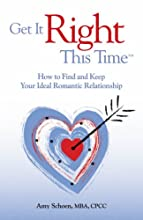 Get It Right This Time: How to Find Your Ideal Romantic Reltionship