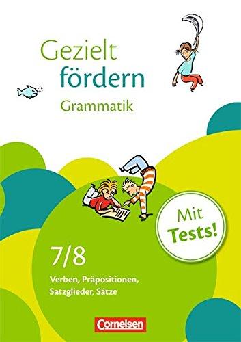 Gezielt fördern: 7./8. Schuljahr - Grammatik: Verben, Präpositionen, Satzglieder, Sätze. Arbeitsheft mit Lösungen und Tests