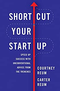 Book Cover: Shortcut Your Startup: Speed Up Success with Unconventional Advice from the Trenches