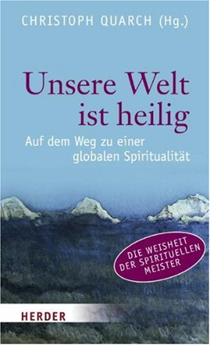 Unsere Welt ist heilig: Auf dem Weg zu einer globalen Spiritualität