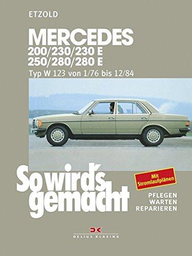 So wird's gemacht, pflegen - warten - reparieren, Band 56: Mercedes 200/230/230E/250/280/280E. Mercedes Typ W 123 Januar ´76 bis Dezember ´84
