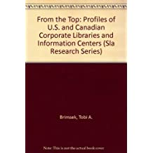 From the Top: Profiles of U.S. and Canadian Corporate Libraries and Information Centers