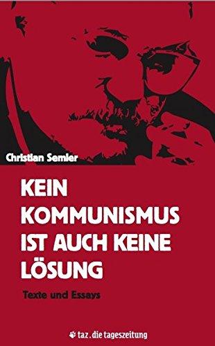 Kein Kommunismus ist auch keine Lösung: Texte und Essays