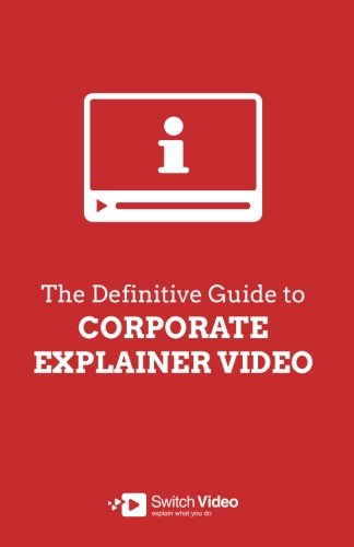 the-definitive-guide-to-corporate-explainer-video-2