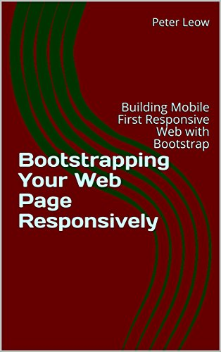 Bootstrapping Your Web Page Responsively: Building Mobile First Responsive Web with Bootstrap