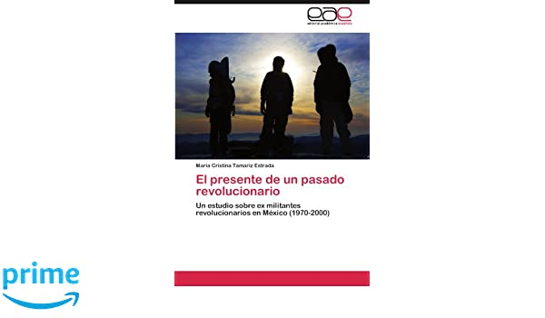 El presente de un pasado revolucionario: Amazon.es: Tamariz Estrada María Cristina: Libros