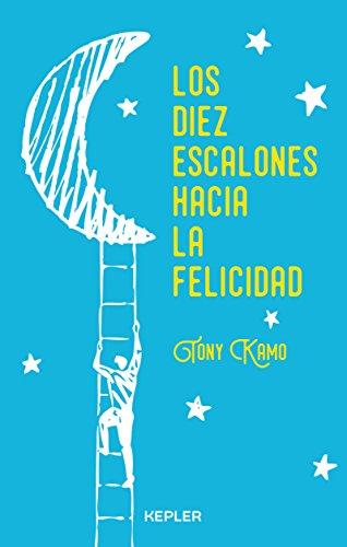 Los diez escalones hacia la felicidad (Spanish Edition)