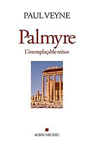 Palmyre, l'irremplacable trésor par Paul Veyne
