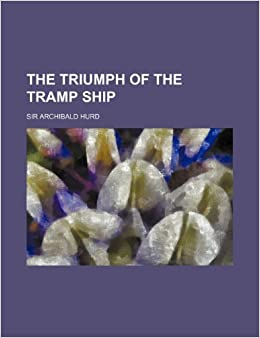 The Triumph of the Tramp Ship: Amazon.es: Hurd, Archibald: Libros ...