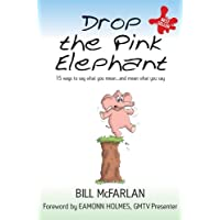 Drop the Pink Elephant: 15 Ways to Say What You Mean...and Mean What You Say