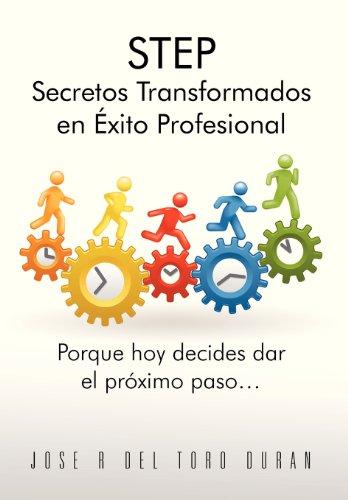 Step Secretos Transformados En Exito Profesional: Porque Hoy Decides Dar El Proximo Paso... (Spanish Edition)