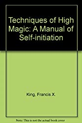 Techniques of High Magic: A Manual of Self-initiation