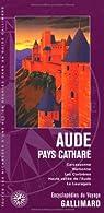 Aude, pays cathare: Carcassonne, Narbonne, Les Corbières, Haute vallée de l'Aude, Le Lauragais par Gallimard