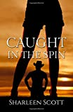 Caught in the Spin (the Caught Series) (Volume 2)