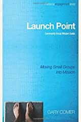 Launch Point: Community Group Mission Guide: Moving Small Groups into Mission (Missional Engagement)