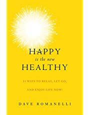 Happy Is the New Healthy: 31 Ways to Relax, Let Go, and Enjoy Life NOW!