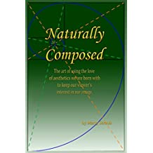 Naturally Composed: The art of using the love of aesthetics we are born with to keep our viewer's interest in our image.