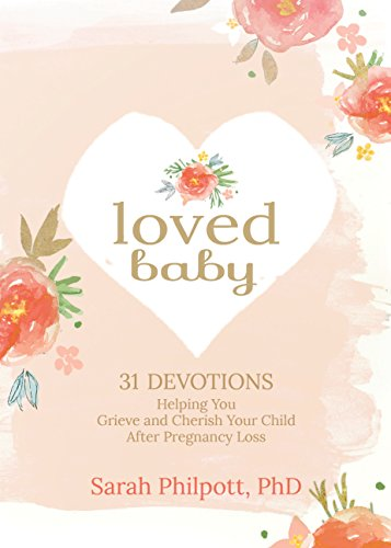 Loved Baby 31 Devotions Helping You Grieve and Cherish Your Child after Pregnancy Loss [Philpott, Sarah] (Tapa Dura)