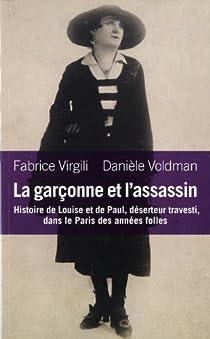 La garçonne et l'assassin. Histoire de Louise et Paul, déserteur et travesti... par Virgili