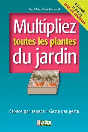 Multipliez toutes les plantes du jardin...Geste par geste. Rustica