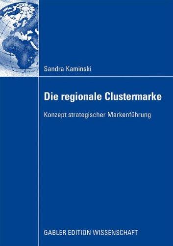 Die Regionale Clustermarke: Konzept strategischer Markenführung (German Edition) Taschenbuch – 30. Dezember 2011 Sandra Kaminski Gabler Verlag 383491570X Wirtschaft / Werbung