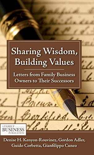 Sharing Wisdom, Building Values: Letters from Family Business Owners to Their Successors (A Family Business Publication)