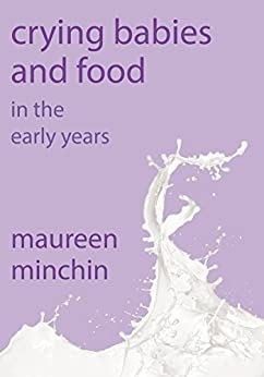 Crying Babies and Food: In the early years by [Minchin, Maureen]