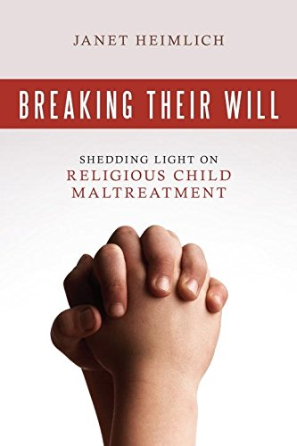 Breaking Their Will: Shedding Light on Religious Child Maltreatment