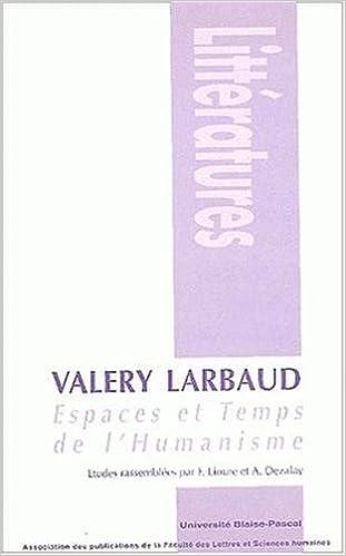 Lire en ligne Valéry larbaud, espaces et temps de l'humanisme pdf epub