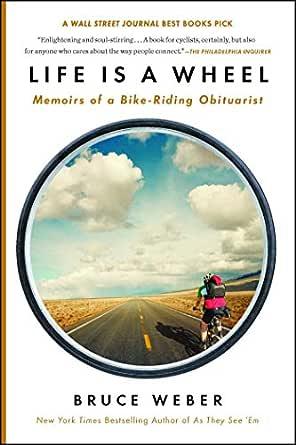 Life Is a Wheel: Memoirs of a Bike-Riding Obituarist (English ...