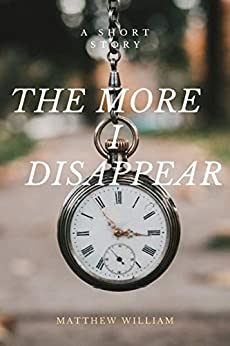 The More I Disappear by [William, Matthew]