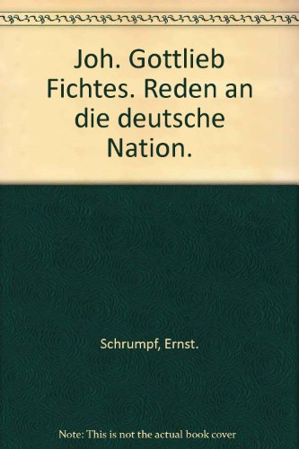 Joh. Gottlieb Fichtes. Reden an die deutsche Nation.