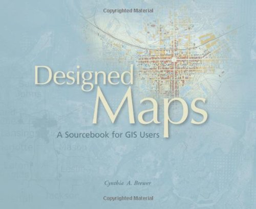 Designed Maps: A Sourcebook for GIS Users by Brand: ESRI Press