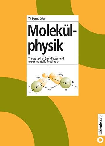 Molekülphysik: Theoretische Grundlagen und experimentelle Methoden