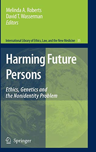 Harming Future Persons: Ethics, Genetics and the Nonidentity Problem (International Library of Ethics, Law, and the New