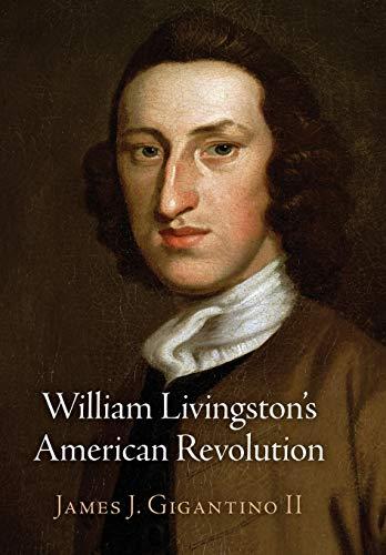 William Livingston's American Revolution (Haney Foundation Series)