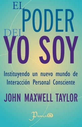El poder del YO SOY: Instituyendo un nuevo mundo de interaccion personal consciente  [Taylor, John Maxwell] (Tapa Blanda)