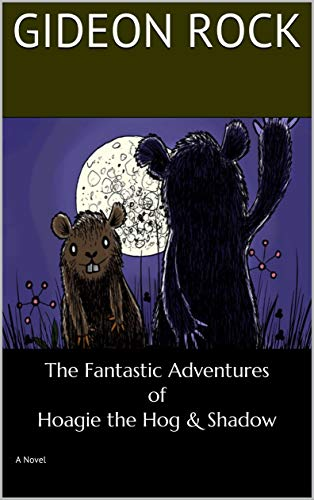 The Fantastic Adventures of Hoagie the Hog & Shadow: A Novel