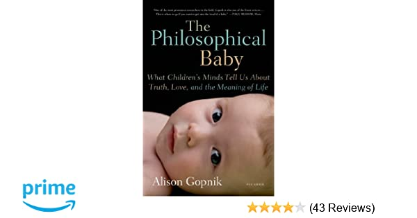 The Philosophical Baby What Childrens Minds Tell Us About Truth