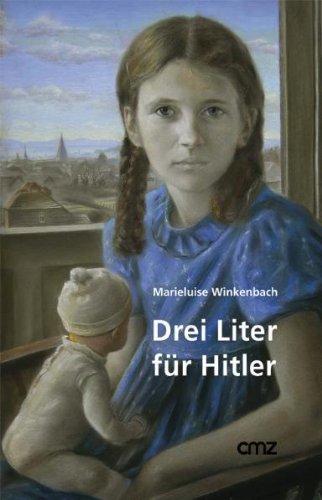 Drei Liter für Hitler: Eine Jugend im Zweiten Weltkrieg