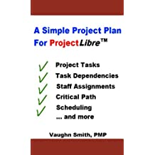 A Simple Project Plan For ProjectLibre (ProjectLibre User Reference Book 2)