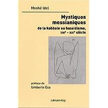 MYSTIQUES MESSIANIQUES (LES) : DE LA KABBALE AU HASSISISME XIIIÈME XIXIÈME SIÈCLE