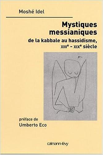 mystiques messianiques les de la kabbale au hassisisme xiiieme xixieme siecle