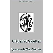 Crêpes et Galettes: Les recettes de Divine Victorine (French Edition)