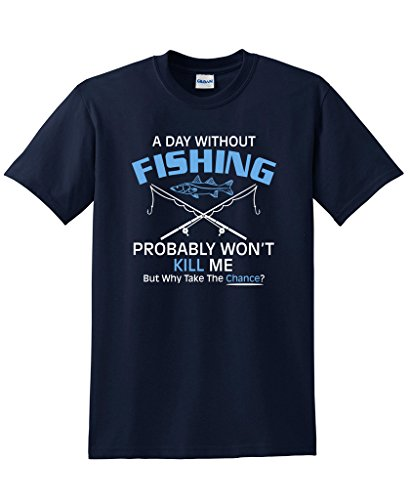 A Day Without Fishing Probably Won't Kill Me Funny T-Shirt XL Navy (Fishing Tee Mens)